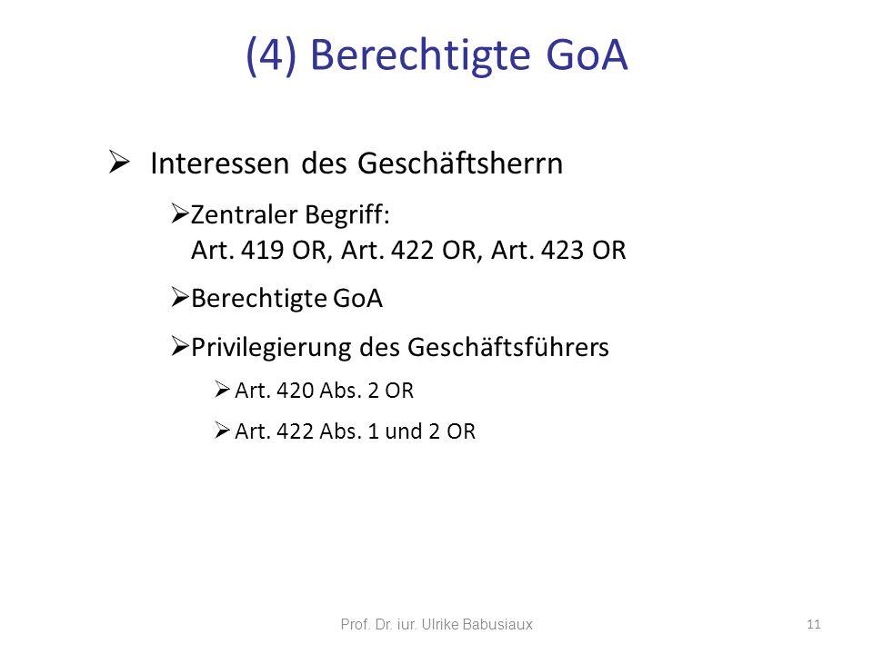 Interessen des Geschäftsherrn Zentraler Begriff: Art. 419 OR, Art. 422 OR, Art. 423 OR Berechtigte GoA Privilegierung des Geschäftsführers Art. 420 Ab