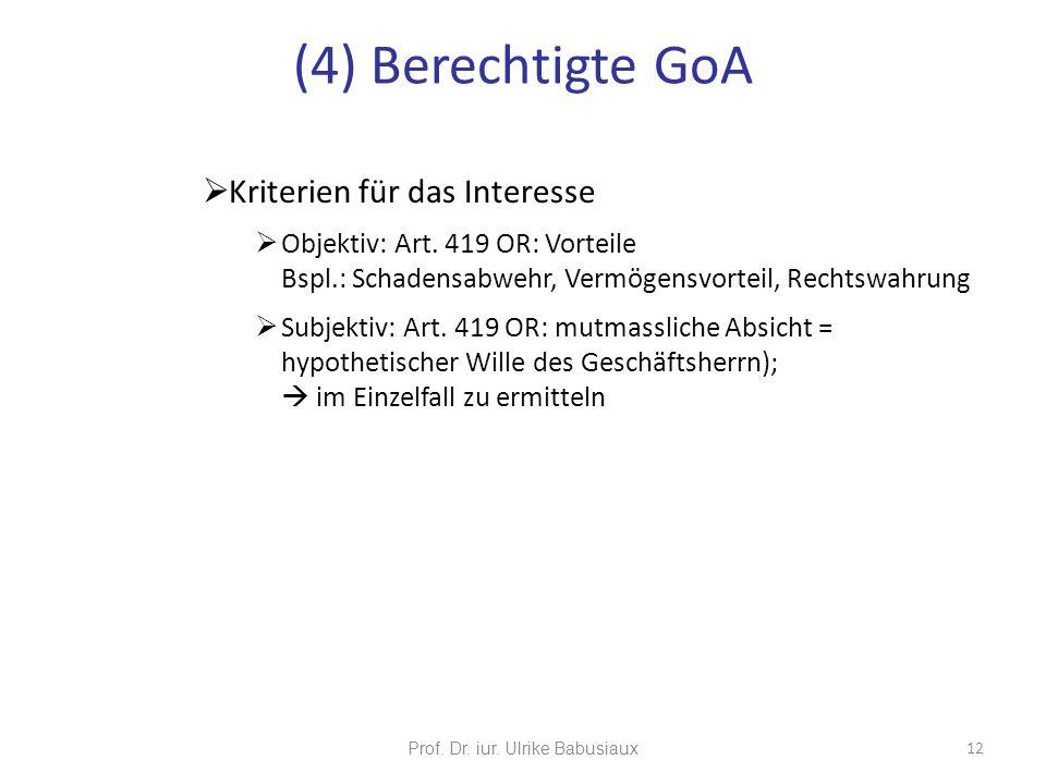 Prof. Dr. iur. Ulrike Babusiaux 12 Kriterien für das Interesse Objektiv: Art. 419 OR: Vorteile Bspl.: Schadensabwehr, Vermögensvorteil, Rechtswahrung