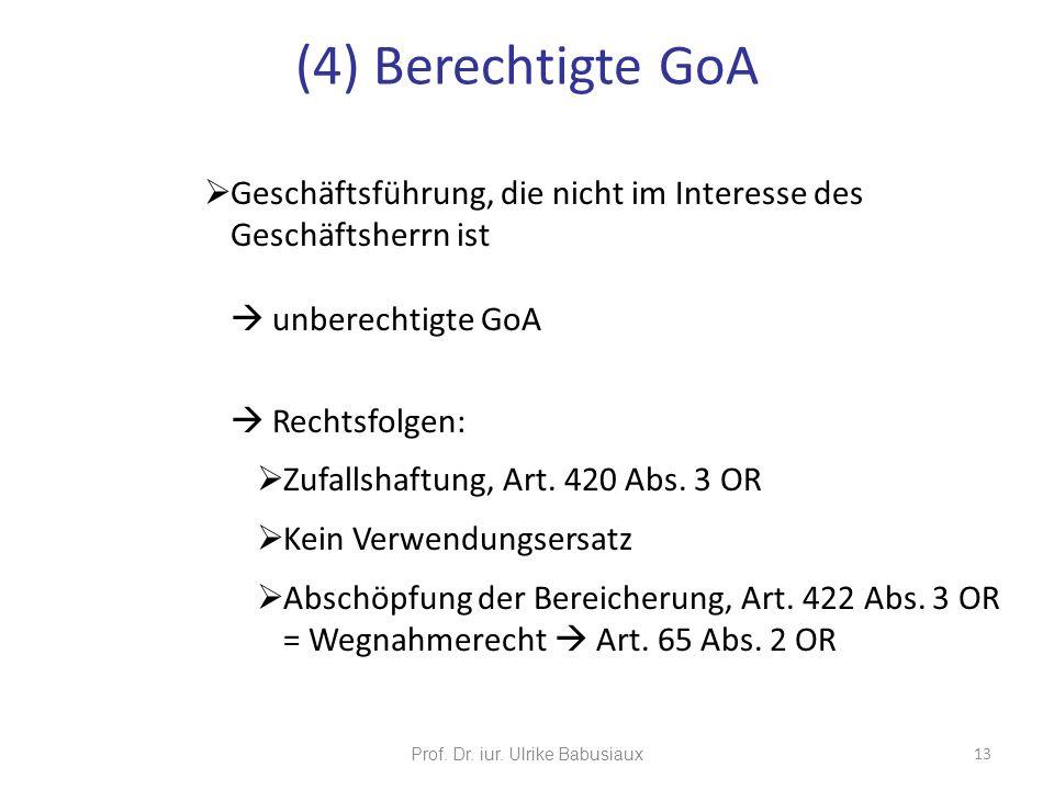 Prof. Dr. iur. Ulrike Babusiaux 13 Geschäftsführung, die nicht im Interesse des Geschäftsherrn ist unberechtigte GoA Rechtsfolgen: Zufallshaftung, Art