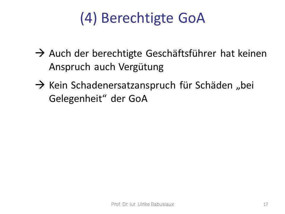 Auch der berechtigte Geschäftsführer hat keinen Anspruch auch Vergütung Kein Schadenersatzanspruch für Schäden bei Gelegenheit der GoA Prof. Dr. iur.