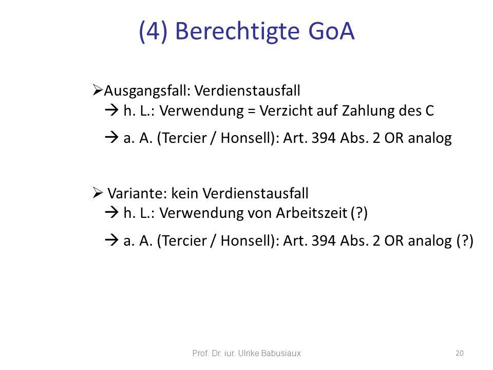 Ausgangsfall: Verdienstausfall h. L.: Verwendung = Verzicht auf Zahlung des C a. A. (Tercier / Honsell): Art. 394 Abs. 2 OR analog Variante: kein Verd