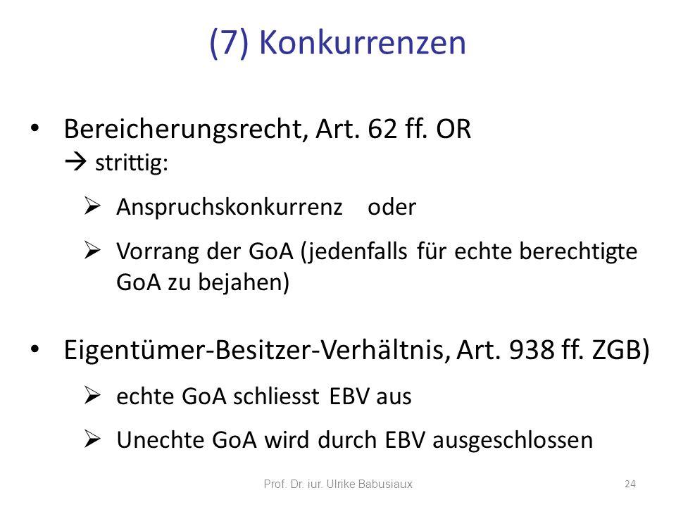 Bereicherungsrecht, Art. 62 ff. OR strittig: Anspruchskonkurrenz oder Vorrang der GoA (jedenfalls für echte berechtigte GoA zu bejahen) Eigentümer-Bes