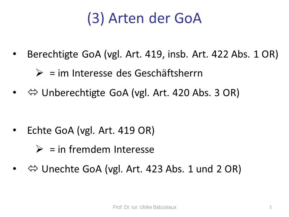 Prof. Dr. iur. Ulrike Babusiaux 5 Berechtigte GoA (vgl. Art. 419, insb. Art. 422 Abs. 1 OR) = im Interesse des Geschäftsherrn Unberechtigte GoA (vgl.