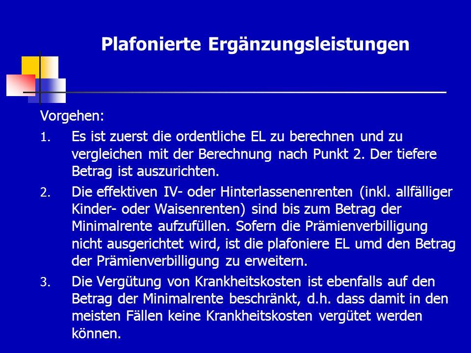 Plafonierte Ergänzungsleistungen Vorgehen: 1. Es ist zuerst die ordentliche EL zu berechnen und zu vergleichen mit der Berechnung nach Punkt 2. Der ti