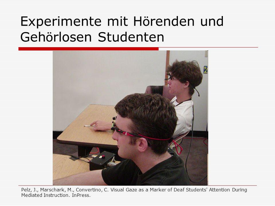 Experimente mit H ö renden und Geh ö rlosen Studenten Pelz, J., Marschark, M., Convertino, C.
