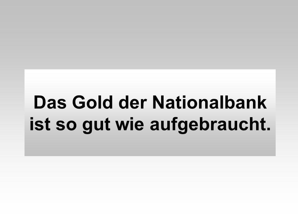 Das Gold der Nationalbank ist so gut wie aufgebraucht.