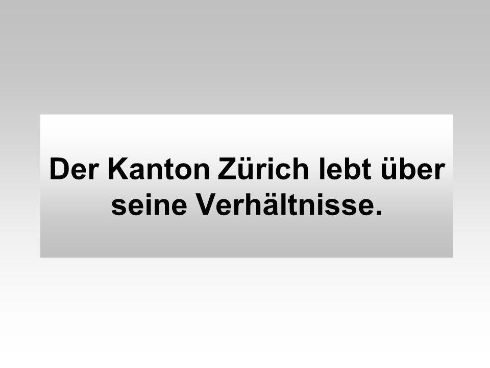 Der Kanton Zürich lebt über seine Verhältnisse.