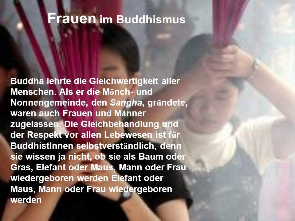 Buddhistin oder Buddhist sein Buddhist oder Buddhistin k ö nnen alle werden. Allerdings kannst du nicht als BuddhistIn geboren werden, denn du solltes