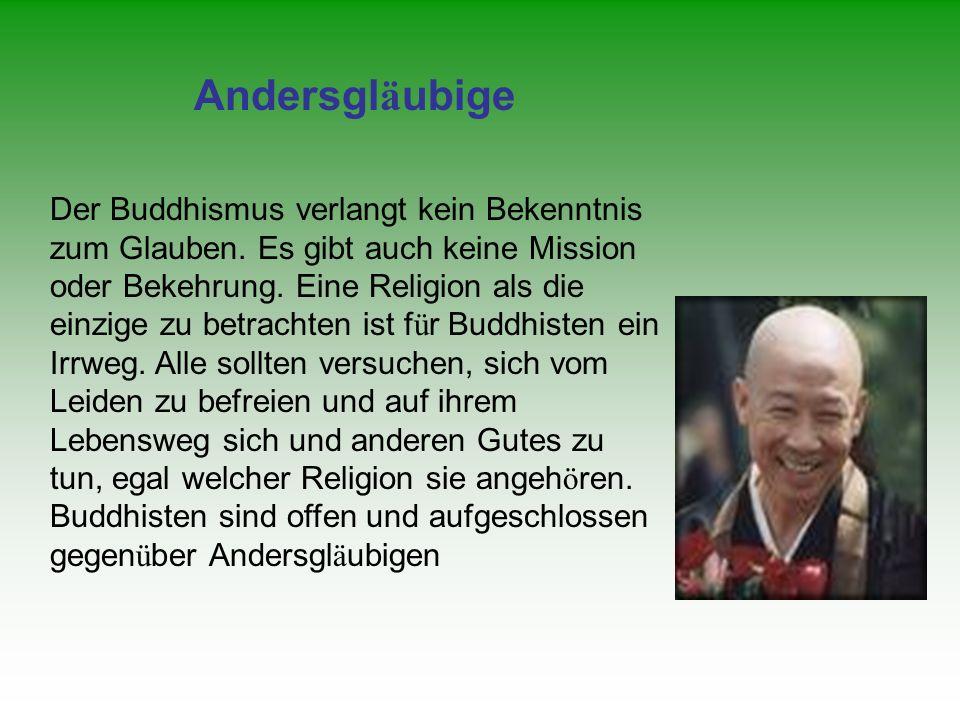 Toleranz und Respekt vor allen Lebensformen Der Buddhismus hat sich im Gegensatz zu anderen Religionen ü berwiegend friedlich ausgebreitet. Der Buddhi