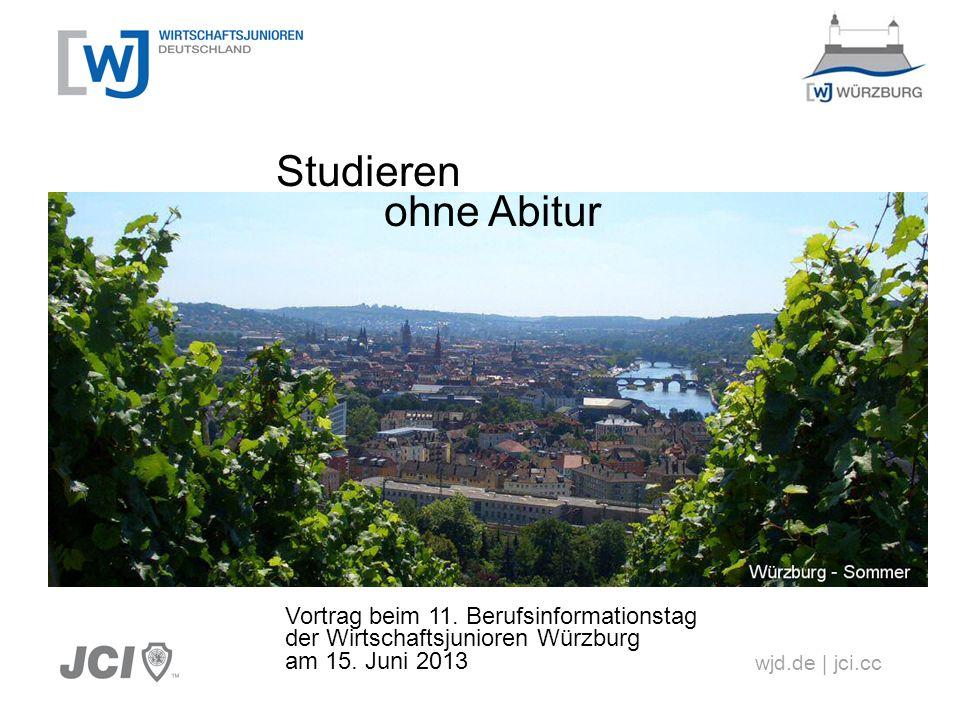 wjd.de | jci.cc Studieren ohne Abitur Vortrag beim 11. Berufsinformationstag der Wirtschaftsjunioren Würzburg am 15. Juni 2013