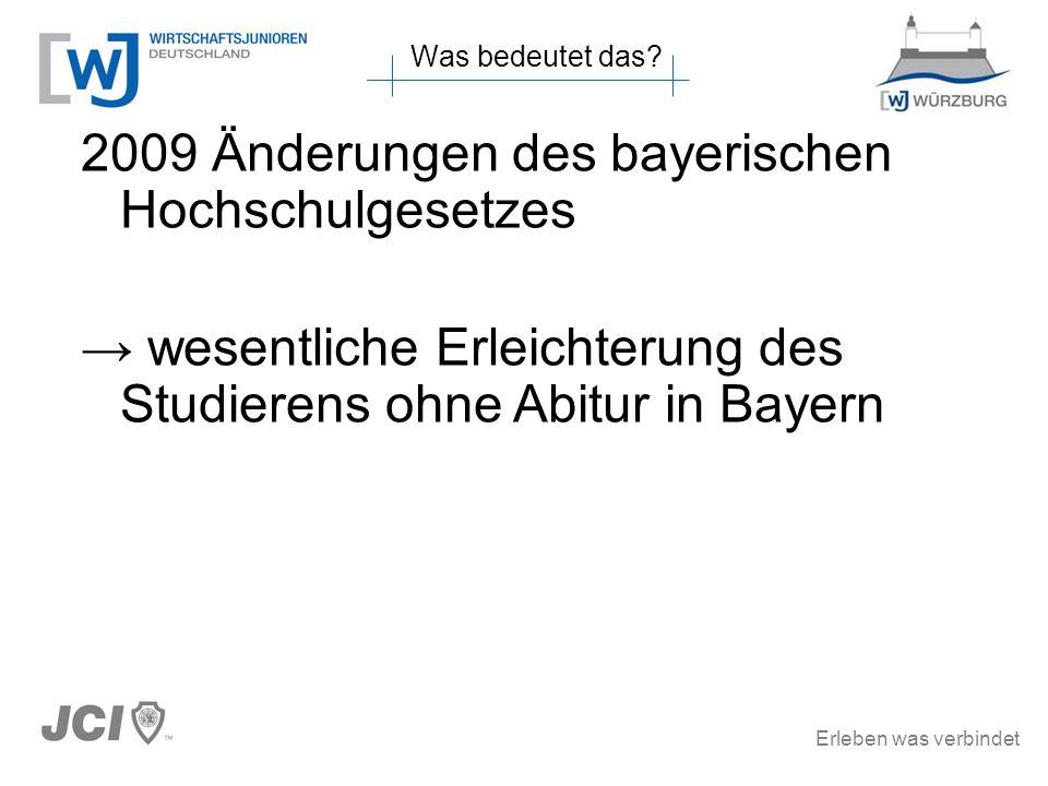 Erleben was verbindet Was bedeutet das? 2009 Änderungen des bayerischen Hochschulgesetzes wesentliche Erleichterung des Studierens ohne Abitur in Baye