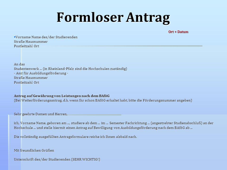 Formloser Antrag Ort + Datum Vorname Name des/der Studierenden Straße Hausnummer Postleitzahl Ort An das Studentenwerk... (in Rheinland-Pfalz sind die