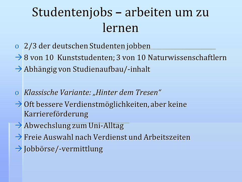 Studentenjobs – arbeiten um zu lernen o2/3 der deutschen Studenten jobben 8 von 10 Kunststudenten; 3 von 10 Naturwissenschaftlern 8 von 10 Kunststuden
