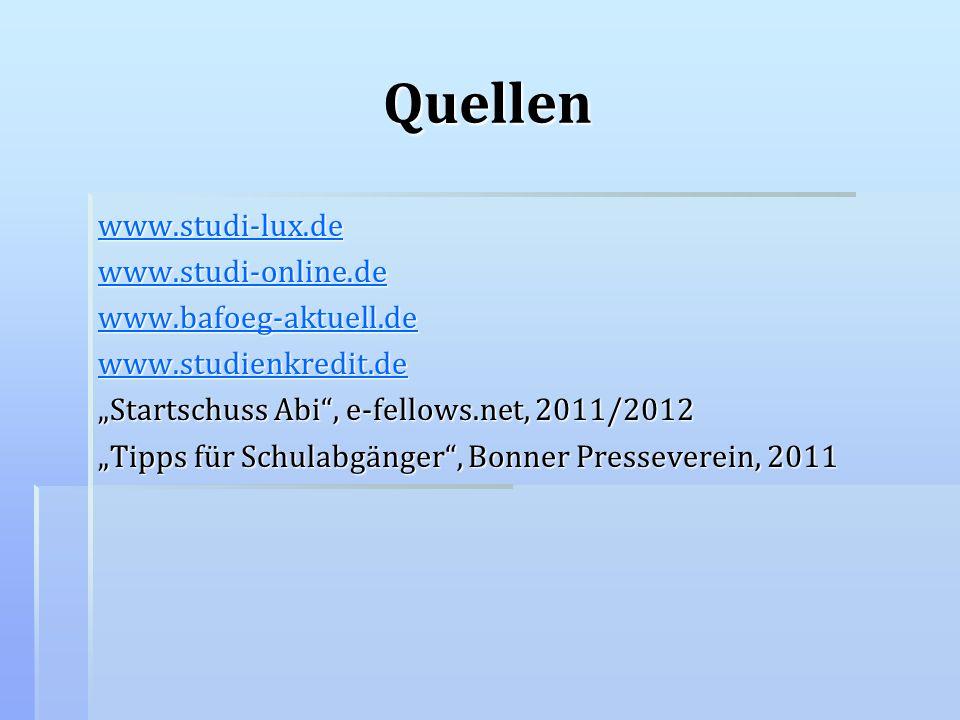 Quellen www.studi-lux.de www.studi-online.de www.bafoeg-aktuell.de www.studienkredit.de Startschuss Abi, e-fellows.net, 2011/2012 Tipps für Schulabgän