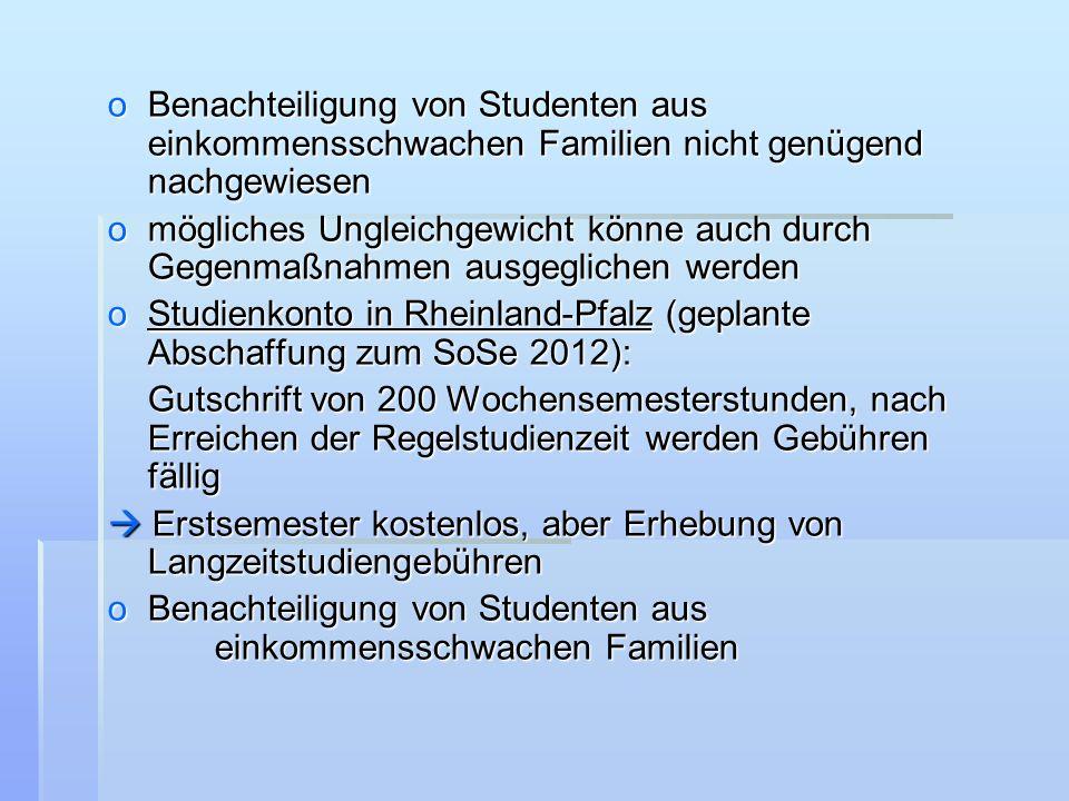 oBenachteiligung von Studenten aus einkommensschwachen Familien nicht genügend nachgewiesen omögliches Ungleichgewicht könne auch durch Gegenmaßnahmen