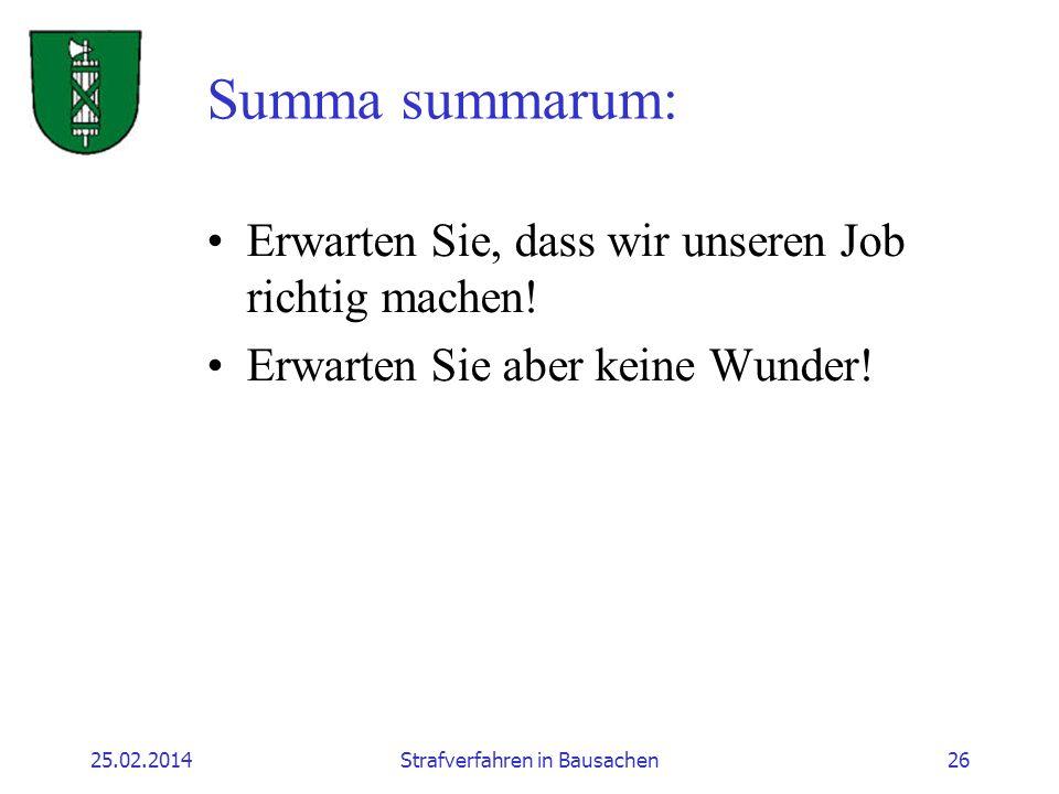 25.02.2014Strafverfahren in Bausachen26 Summa summarum: Erwarten Sie, dass wir unseren Job richtig machen.