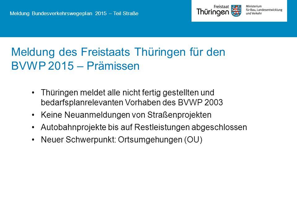 Meldung Bundesverkehrswegeplan 2015 – Teil Straße Thüringen meldet alle nicht fertig gestellten und bedarfsplanrelevanten Vorhaben des BVWP 2003 Keine