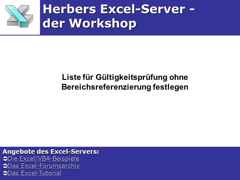 Liste für Gültigkeitsprüfung ohne Bereichsreferenzierung festlegen Herbers Excel-Server - der Workshop Angebote des Excel-Servers: Die Excel/VBA-Beisp