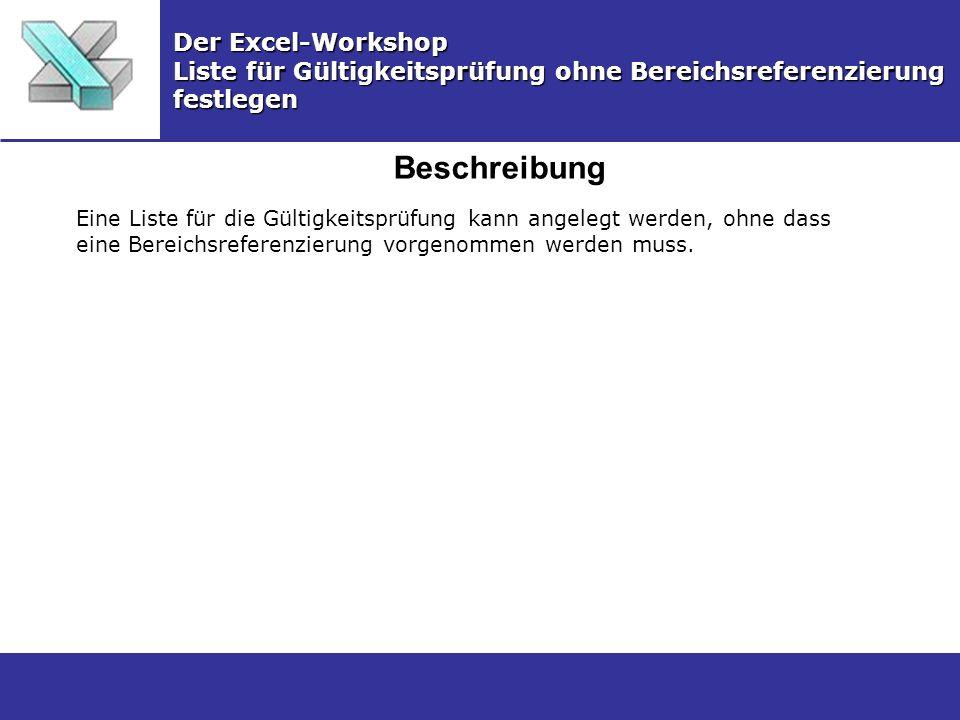 Beschreibung Der Excel-Workshop Liste für Gültigkeitsprüfung ohne Bereichsreferenzierung festlegen Eine Liste für die Gültigkeitsprüfung kann angelegt