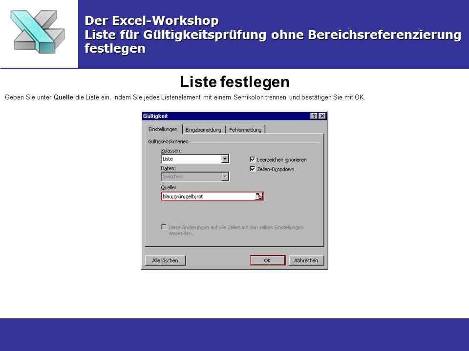 Liste festlegen Der Excel-Workshop Liste für Gültigkeitsprüfung ohne Bereichsreferenzierung festlegen Geben Sie unter Quelle die Liste ein, indem Sie