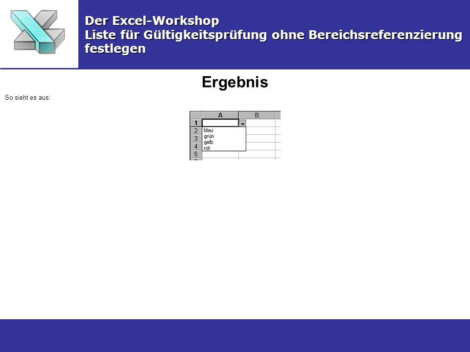 Ergebnis Der Excel-Workshop Liste für Gültigkeitsprüfung ohne Bereichsreferenzierung festlegen So sieht es aus: