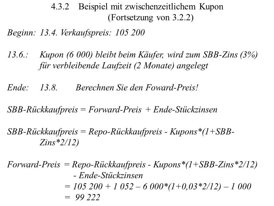 4.3.2Beispiel mit zwischenzeitlichem Kupon (Fortsetzung von 3.2.2) Beginn:13.4. Verkaufspreis: 105 200 13.6.:Kupon (6 000) bleibt beim Käufer, wird zu