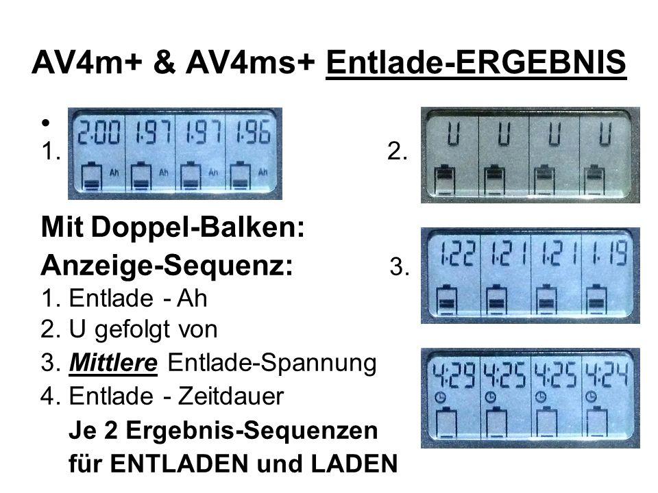 AV4m+ & AV4ms+ Entlade-ERGEBNIS. 1. 2. Mit Doppel-Balken: Anzeige-Sequenz: 3. 1. Entlade - Ah 2. U gefolgt von 3. Mittlere Entlade-Spannung 4. Entlade