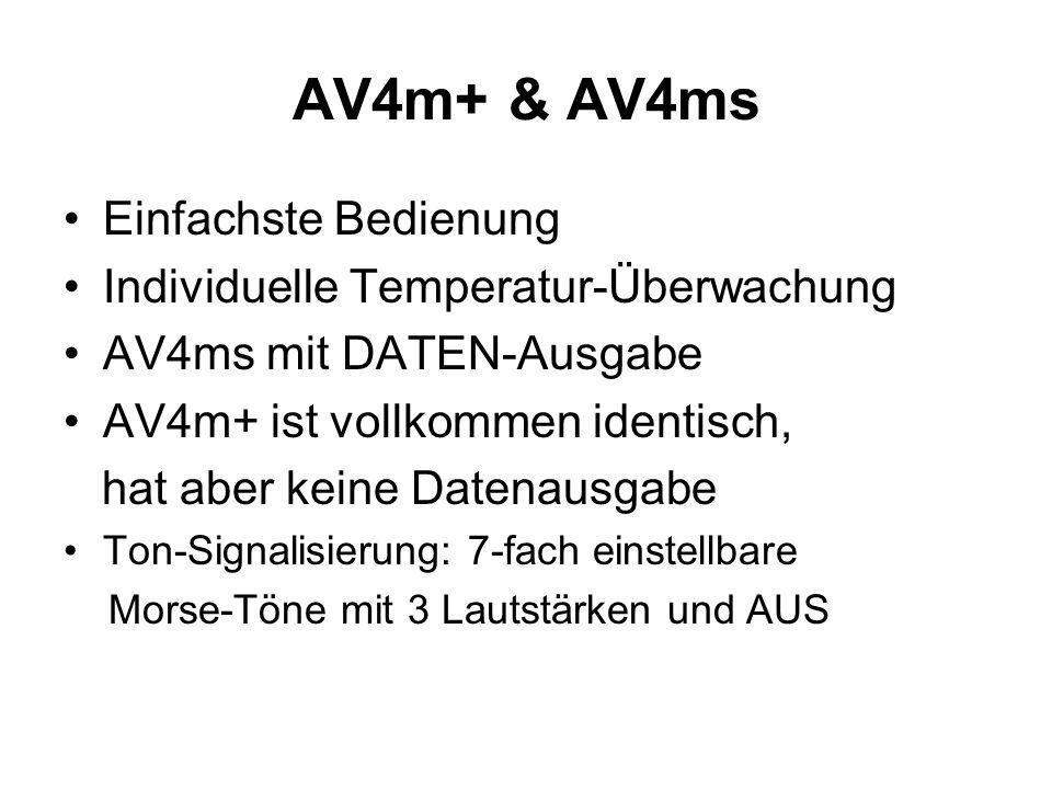 Einfachste Bedienung Individuelle Temperatur-Überwachung AV4ms mit DATEN-Ausgabe AV4m+ ist vollkommen identisch, hat aber keine Datenausgabe Ton-Signa