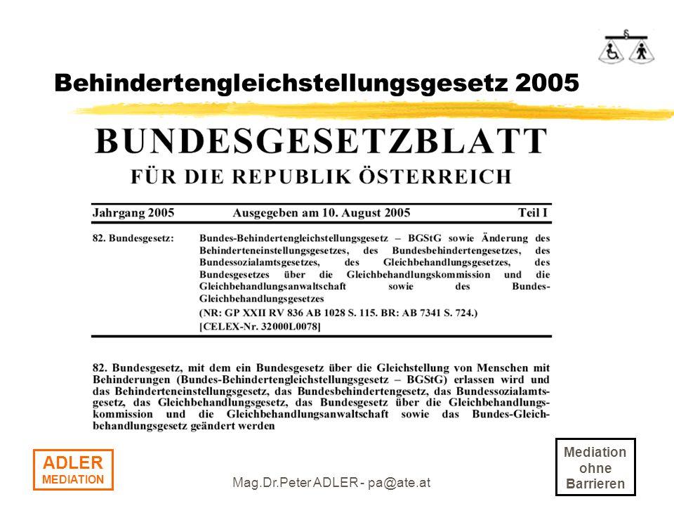 Mediation ohne Barrieren ADLER MEDIATION Mag.Dr.Peter ADLER - pa@ate.at Behindertengleichstellungsgesetz 2005 Vorstellung Mag.