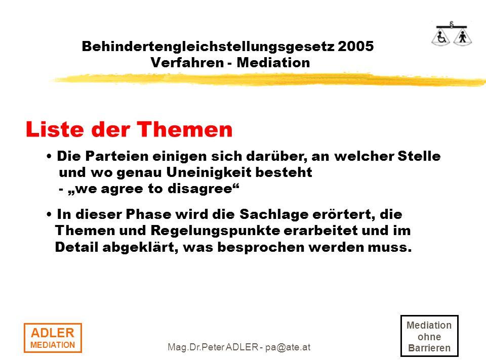 Mediation ohne Barrieren ADLER MEDIATION Mag.Dr.Peter ADLER - pa@ate.at Behindertengleichstellungsgesetz 2005 Verfahren - Mediation Liste der Themen D