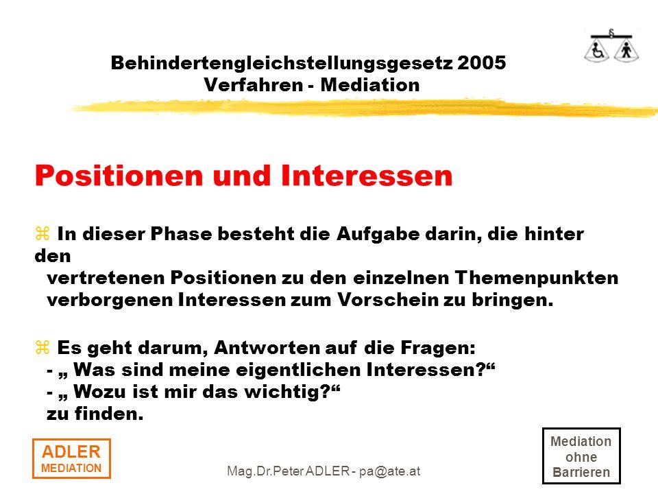 Mediation ohne Barrieren ADLER MEDIATION Mag.Dr.Peter ADLER - pa@ate.at Behindertengleichstellungsgesetz 2005 Verfahren - Mediation Positionen und Int