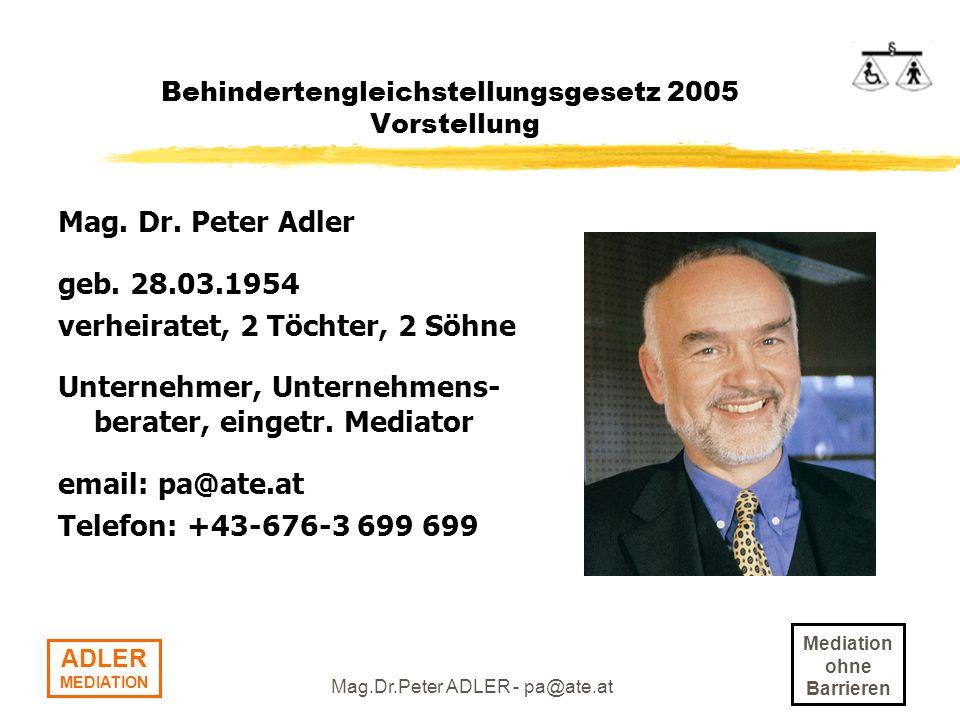 Mediation ohne Barrieren ADLER MEDIATION Mag.Dr.Peter ADLER - pa@ate.at Behindertengleichstellungsgesetz 2005 Fallbeispiel Zugang zZugang zum Arzt ist zwar für Menschen mit Gehbehinderungen barrierefrei, für Menschen mit Sehbehinderungen gibt es aber keinerlei Beschriftungen.