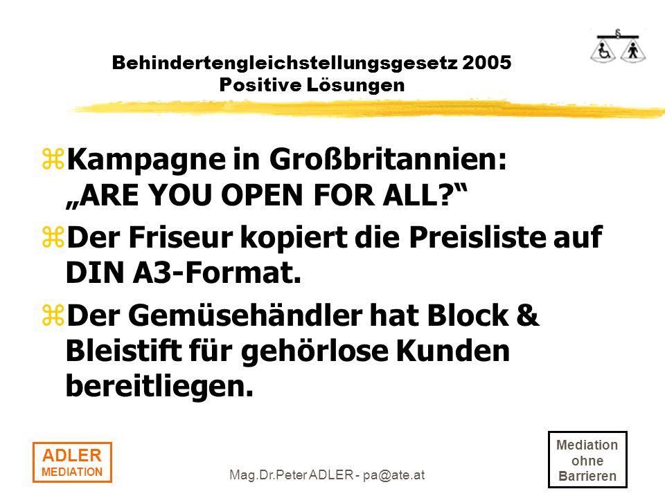 Mediation ohne Barrieren ADLER MEDIATION Mag.Dr.Peter ADLER - pa@ate.at Behindertengleichstellungsgesetz 2005 Positive Lösungen zKampagne in Großbrita