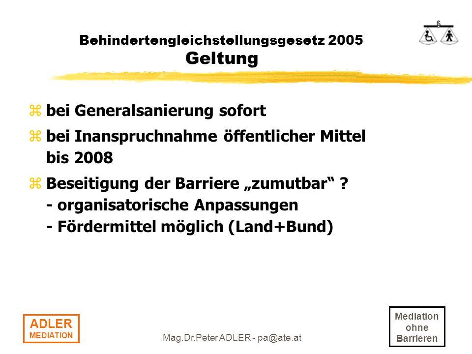 Mediation ohne Barrieren ADLER MEDIATION Mag.Dr.Peter ADLER - pa@ate.at Behindertengleichstellungsgesetz 2005 Diskriminierung - Personenkreis zBehinderte selbst und deren Verwandte in gerader Linie, Geschwister und Ehe- bzw.