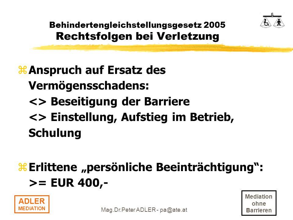 Mediation ohne Barrieren ADLER MEDIATION Mag.Dr.Peter ADLER - pa@ate.at Behindertengleichstellungsgesetz 2005 Ziel des Gesetzes zGleichstellung von Menschen mit Behinderungen: z1.