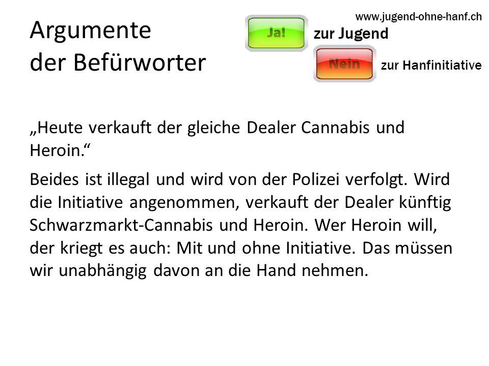 Argumente der Befürworter Heute verkauft der gleiche Dealer Cannabis und Heroin.