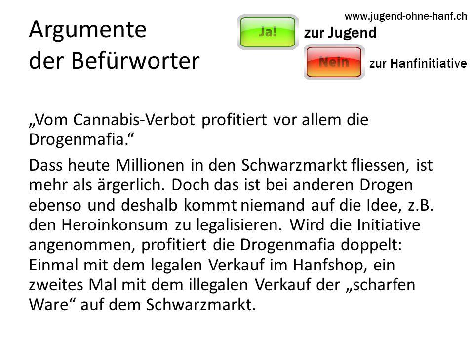 Argumente der Befürworter Vom Cannabis-Verbot profitiert vor allem die Drogenmafia.
