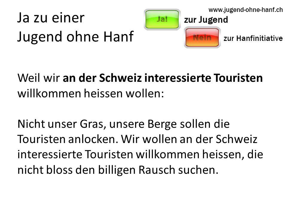 Ja zu einer Jugend ohne Hanf Weil wir an der Schweiz interessierte Touristen willkommen heissen wollen: Nicht unser Gras, unsere Berge sollen die Touristen anlocken.