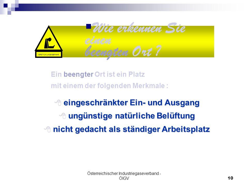 Österreichischer Industriegaseverband - ÖIGV10 Ein beengter Ort ist ein Platz mit einem der folgenden Merkmale : eingeschränkter Ein- und Ausgang eing