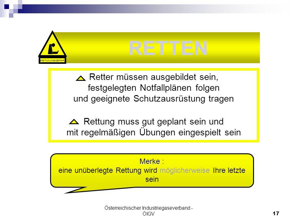 Österreichischer Industriegaseverband - ÖIGV17 RETTEN Retter müssen ausgebildet sein, festgelegten Notfallplänen folgen und geeignete Schutzausrüstung