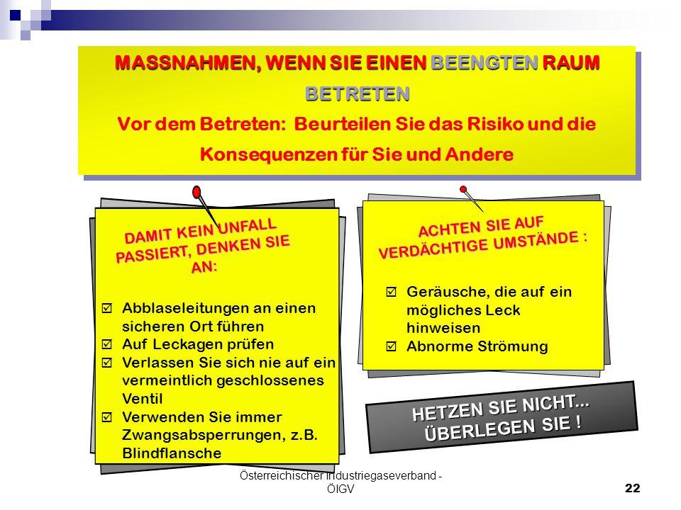 Österreichischer Industriegaseverband - ÖIGV22 HETZEN SIE NICHT... ÜBERLEGEN SIE ! Abblaseleitungen an einen sicheren Ort führen Auf Leckagen prüfen V