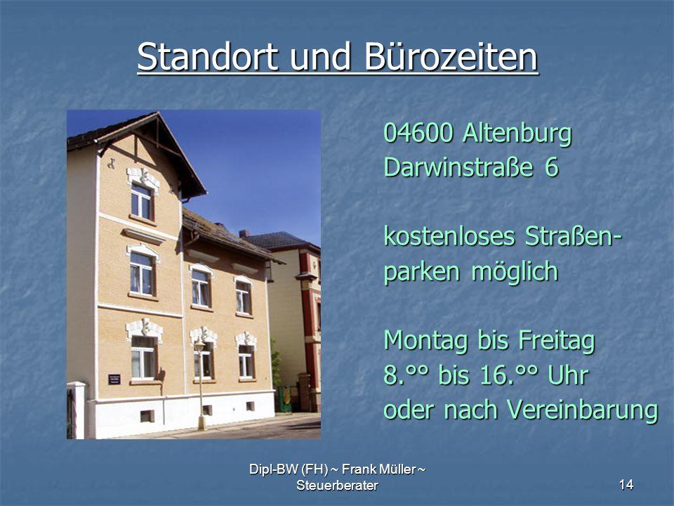 Dipl-BW (FH) ~ Frank Müller ~ Steuerberater14 Standort und Bürozeiten 04600 Altenburg Darwinstraße 6 kostenloses Straßen- parken möglich Montag bis Fr
