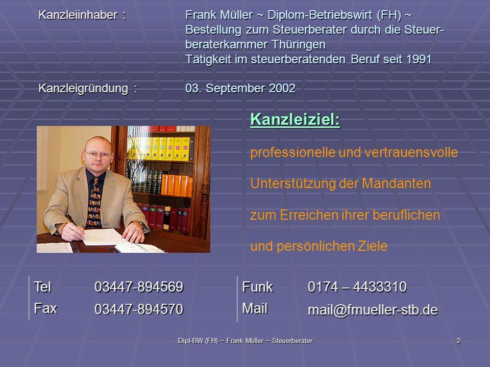 Dipl-BW (FH) ~ Frank Müller ~ Steuerberater2 Kanzleiinhaber :Frank Müller ~ Diplom-Betriebswirt (FH) ~ Bestellung zum Steuerberater durch die Steuer-