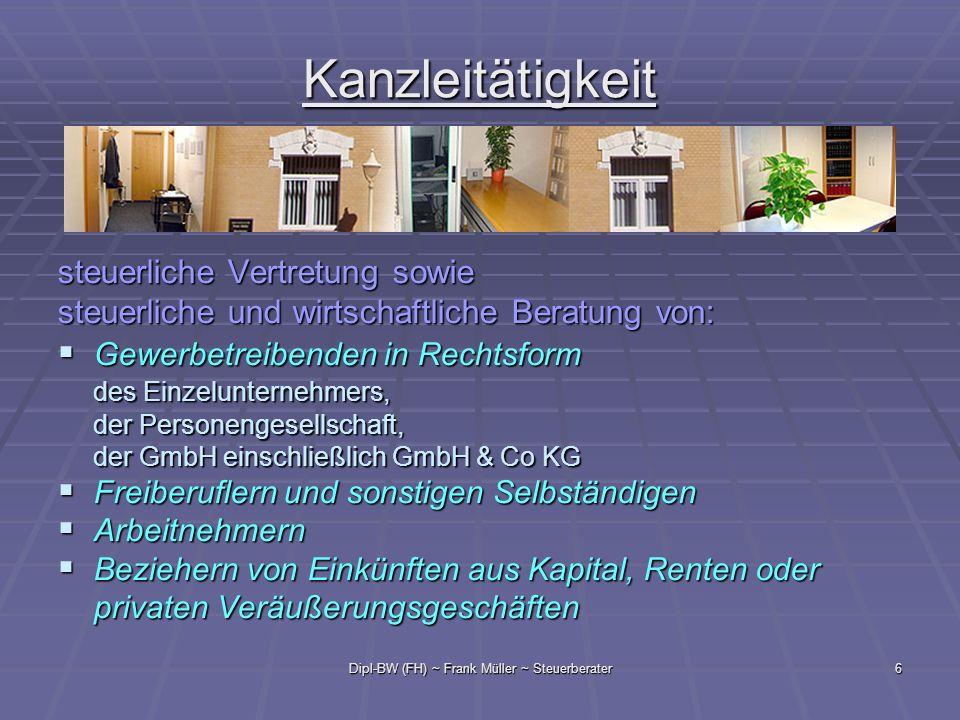 Dipl-BW (FH) ~ Frank Müller ~ Steuerberater6 Kanzleitätigkeit steuerliche Vertretung sowie steuerliche und wirtschaftliche Beratung von: Gewerbetreibe