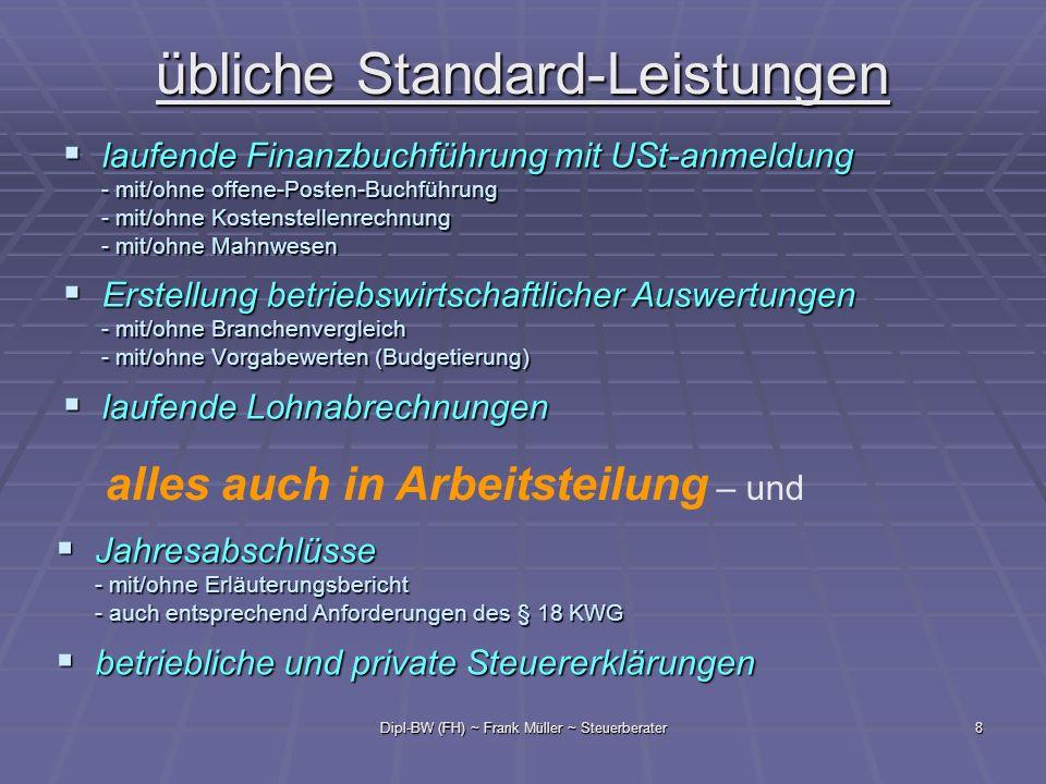 Dipl-BW (FH) ~ Frank Müller ~ Steuerberater8 übliche Standard-Leistungen laufende Finanzbuchführung mit USt-anmeldung laufende Finanzbuchführung mit U