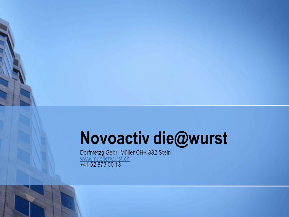 Novoactiv die@wurst Dorfmetzg Gebr. Müller CH-4332 Stein www.muellerwurst.ch +41 62 873 00 13