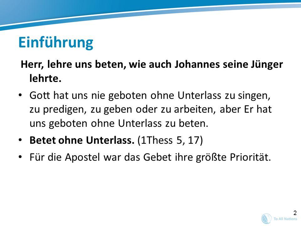 2 Einführung Herr, lehre uns beten, wie auch Johannes seine Jünger lehrte. Gott hat uns nie geboten ohne Unterlass zu singen, zu predigen, zu geben od