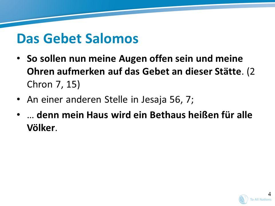 4 Das Gebet Salomos So sollen nun meine Augen offen sein und meine Ohren aufmerken auf das Gebet an dieser Stätte. (2 Chron 7, 15) An einer anderen St