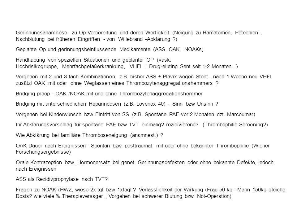 0P +1 +2 +3 +4 +5 +6 VKA WIEDERBEGINN UNTERBRECHUNG DER THERAPIE MIT VKA POSTOPERATIVES VORGEHEN Tage ÜBLICHE THROMBOSEPROPHYLAXE GERINGES THROMBOSERISIKO HOHES/MÄßIGES THROMBOSERISIKO VKA WIEDERBEGINN NMH DOSIS PROPHYLAKTISCHE THERAPEUTISCHE NMH ABSETZEN WENN INR >2.0 NMH ABSETZEN WENN INR >2.0