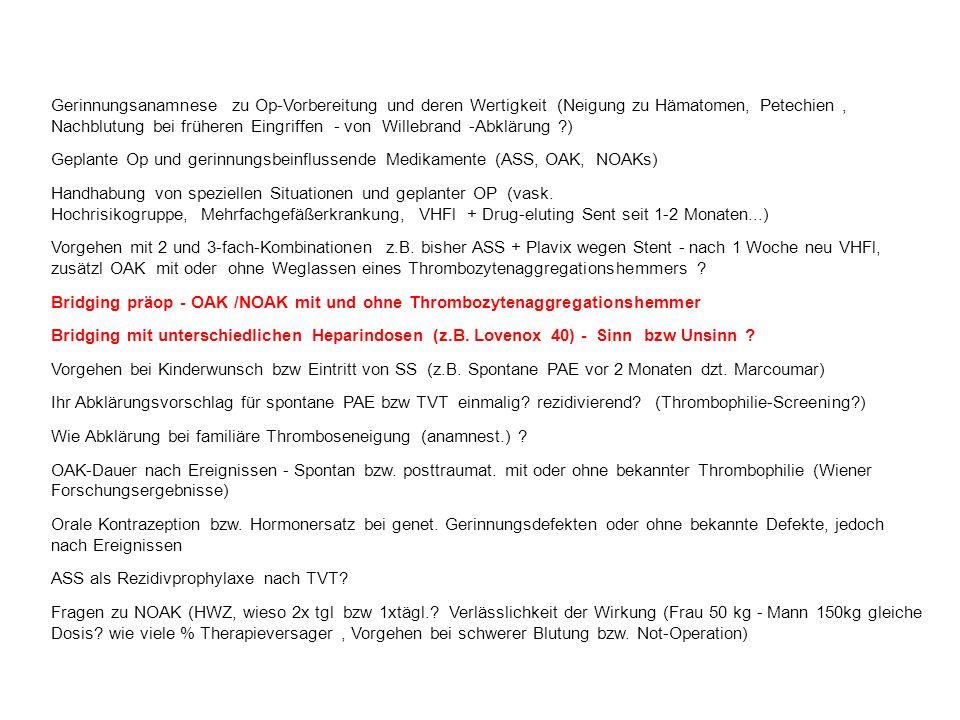 Gerinnungsanamnese zu Op-Vorbereitung und deren Wertigkeit (Neigung zu Hämatomen, Petechien, Nachblutung bei früheren Eingriffen - von Willebrand -Abklärung ?) Geplante Op und gerinnungsbeinflussende Medikamente (ASS, OAK, NOAKs) Handhabung von speziellen Situationen und geplanter OP (vask.
